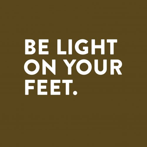 Be light on your feet